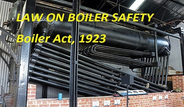 LAW ON BOILER SAFETY Boiler Act, 1923